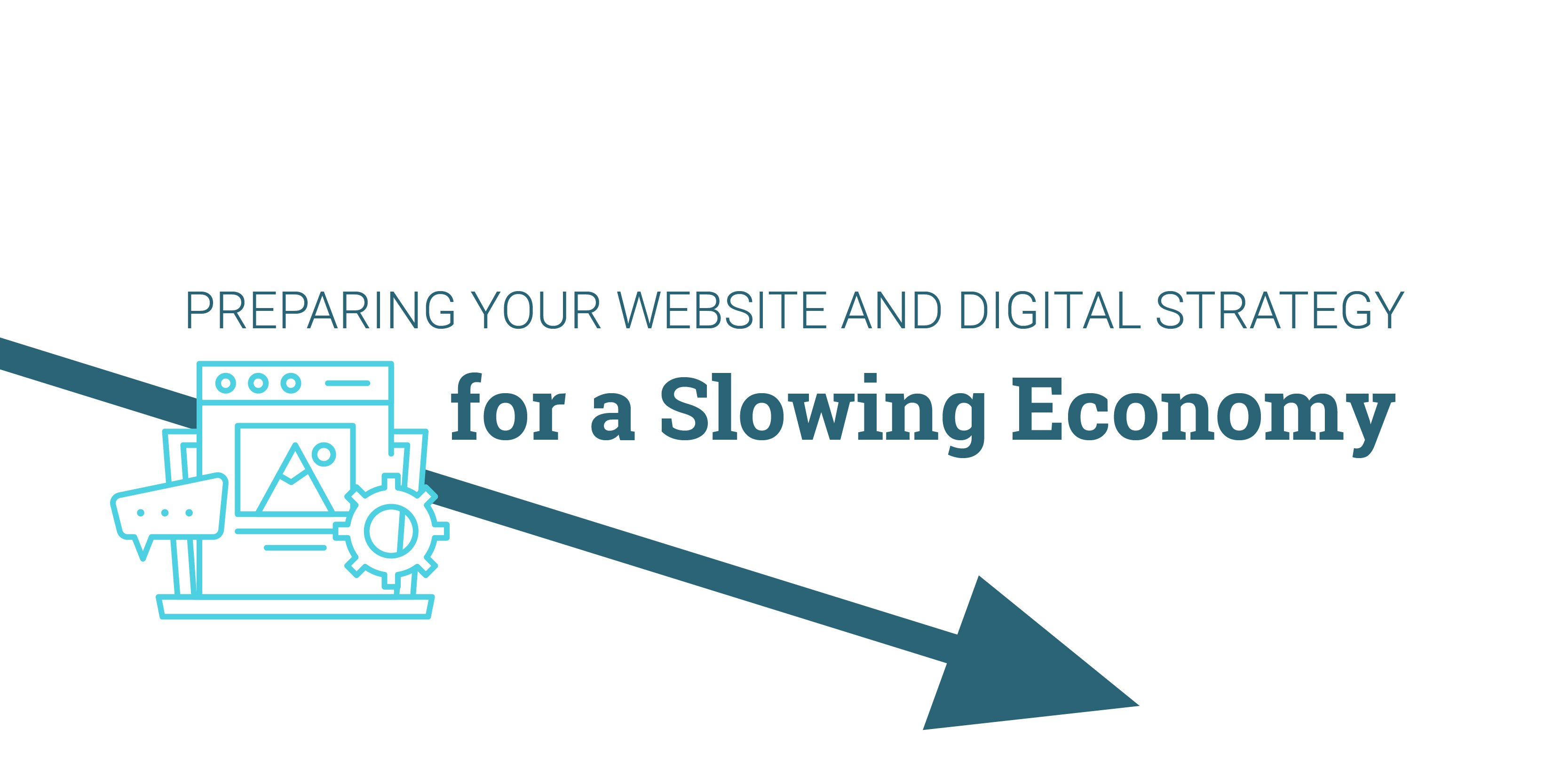 Preparing Your Website and Digital Strategy for a Slowing Economy