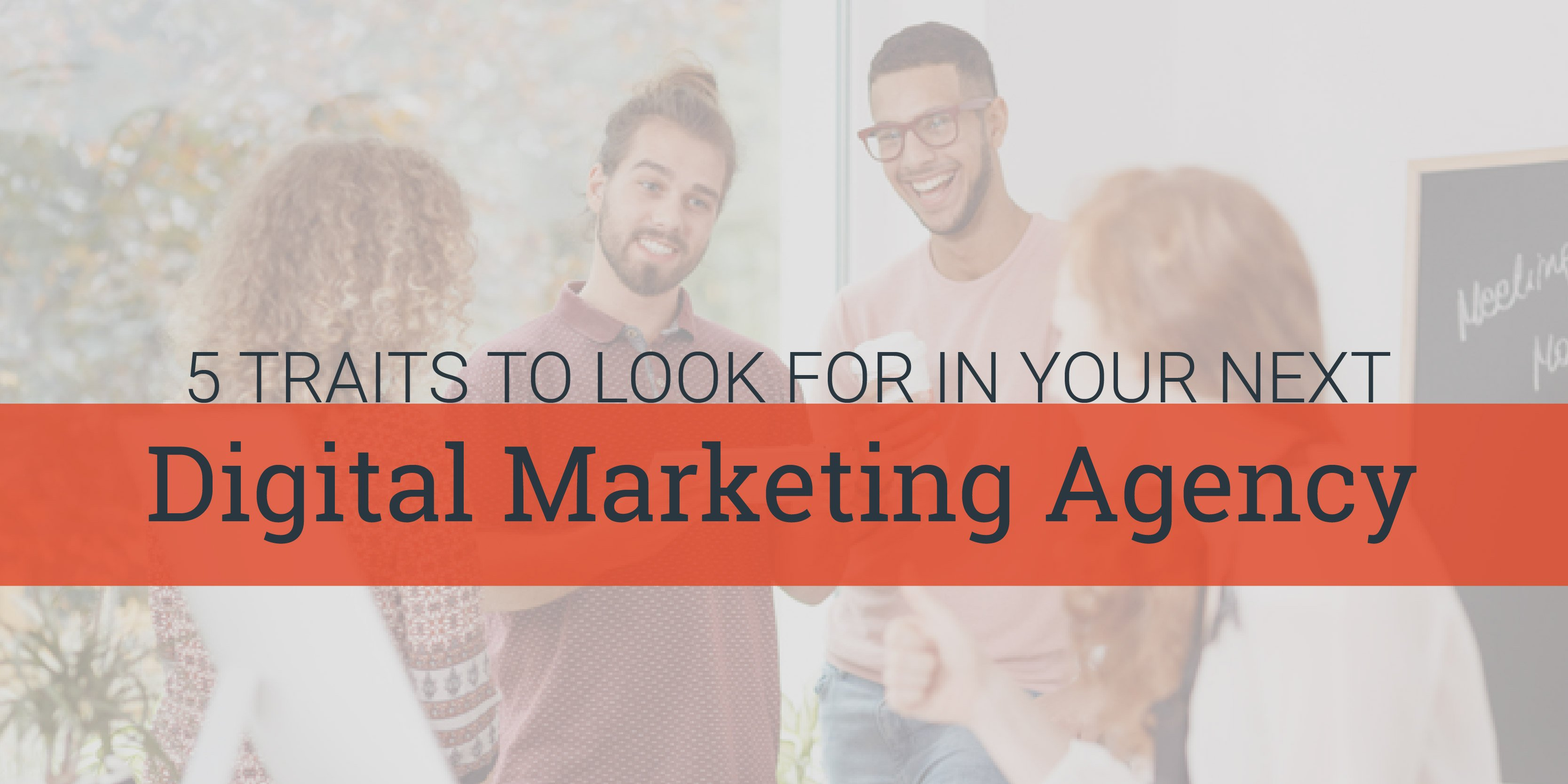 five traits to look for in your next digital marketing agency