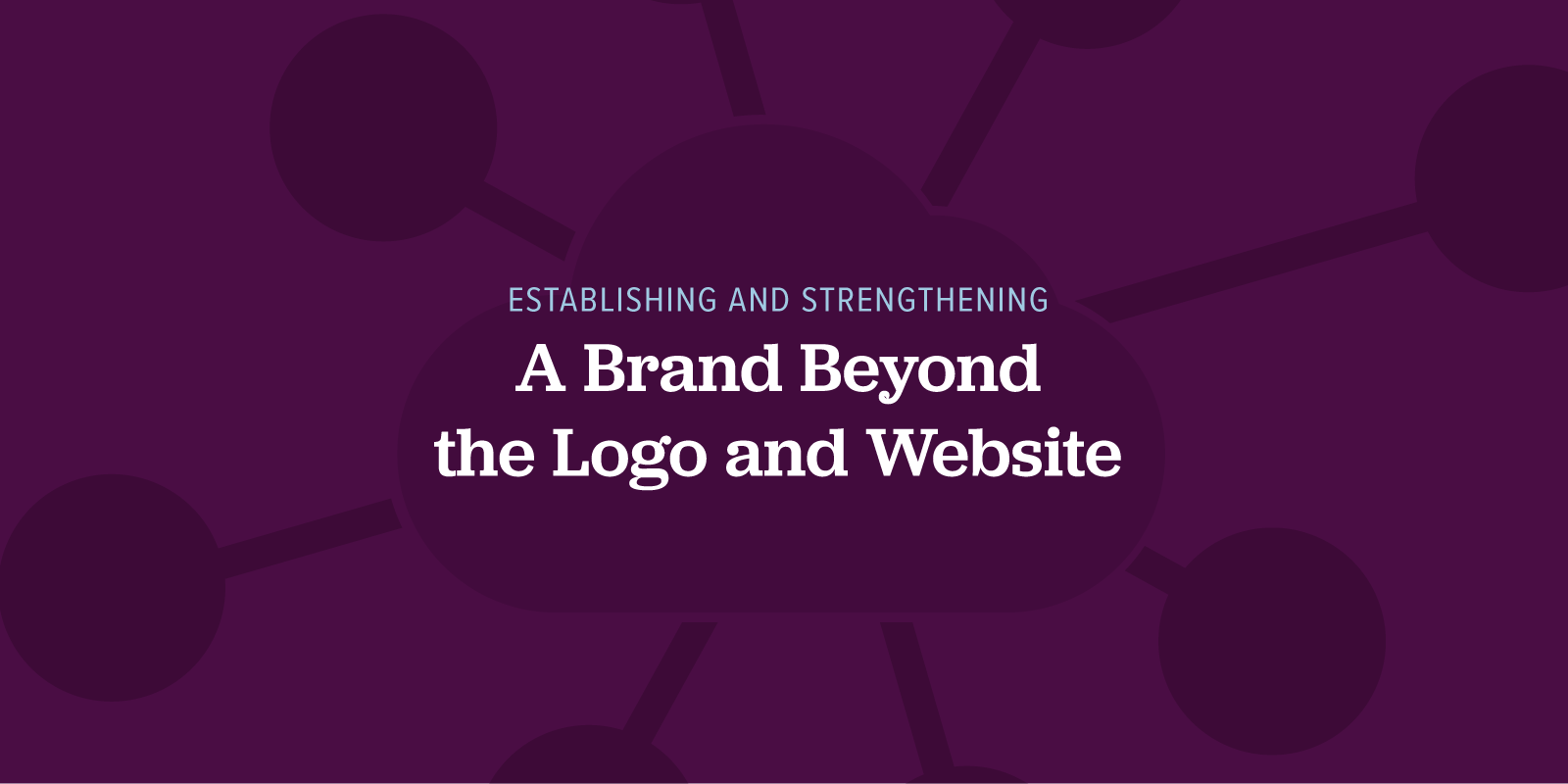 Establishing and strengthening a brand beyond the logo and website