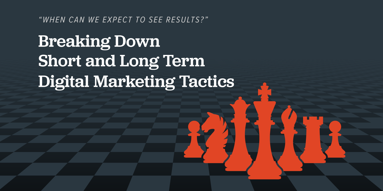 Breaking down short and long term digital marketing tactics featured image of chess