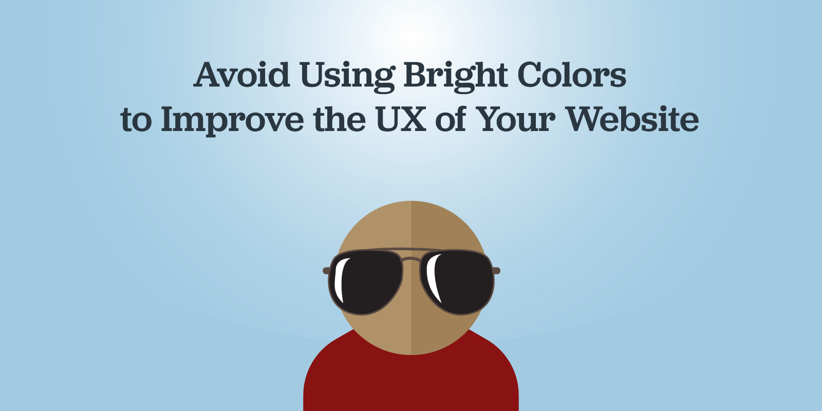 Avoid using bright colors to improve the UX of your website