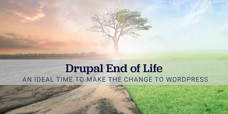 Drupal End of Life - An Ideal Time to Make the Change to Wordpress