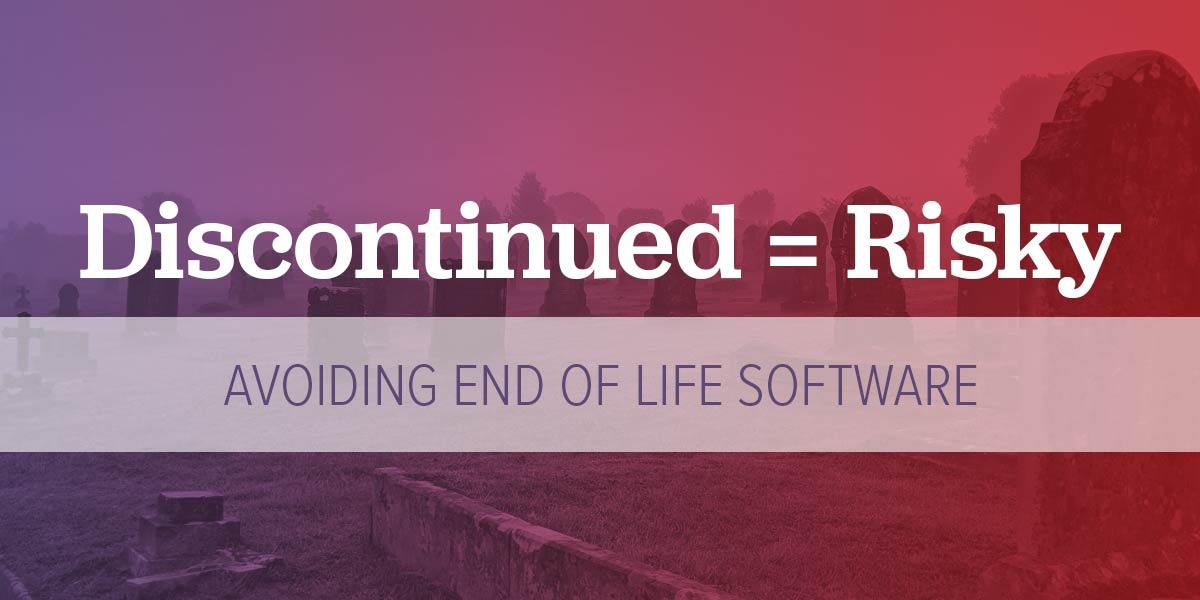 The Risks of Using End of Life Software