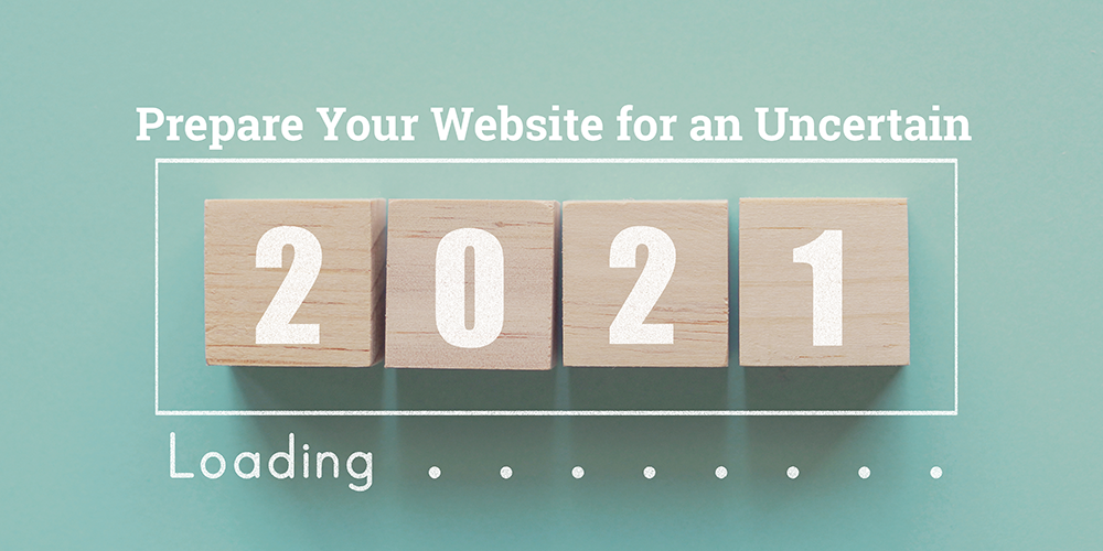 Prepare Your Website for an Uncertain 2021