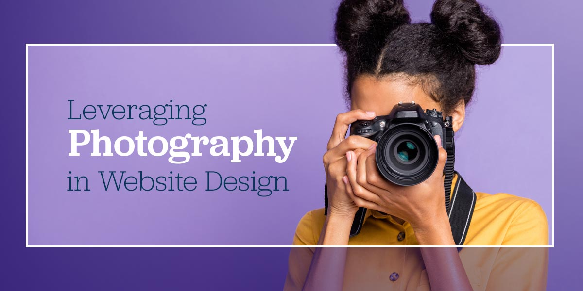 """Leveraging Photography in Website Design"" - graphic of woman holding camera up to her eye on a purple background"