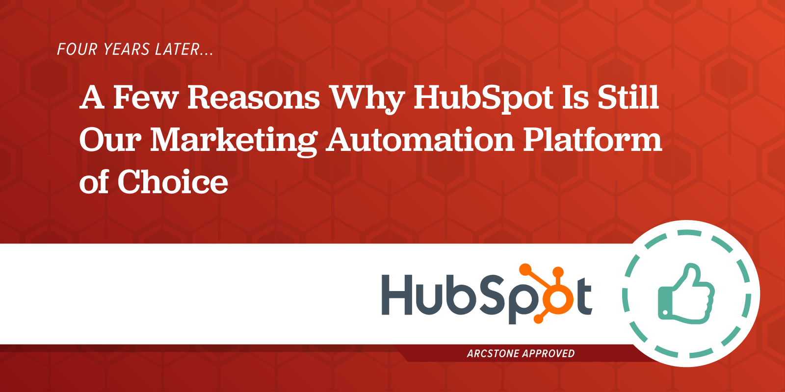 Four years later, a few reasons why HubSpot is still our marketing automation platform of choice