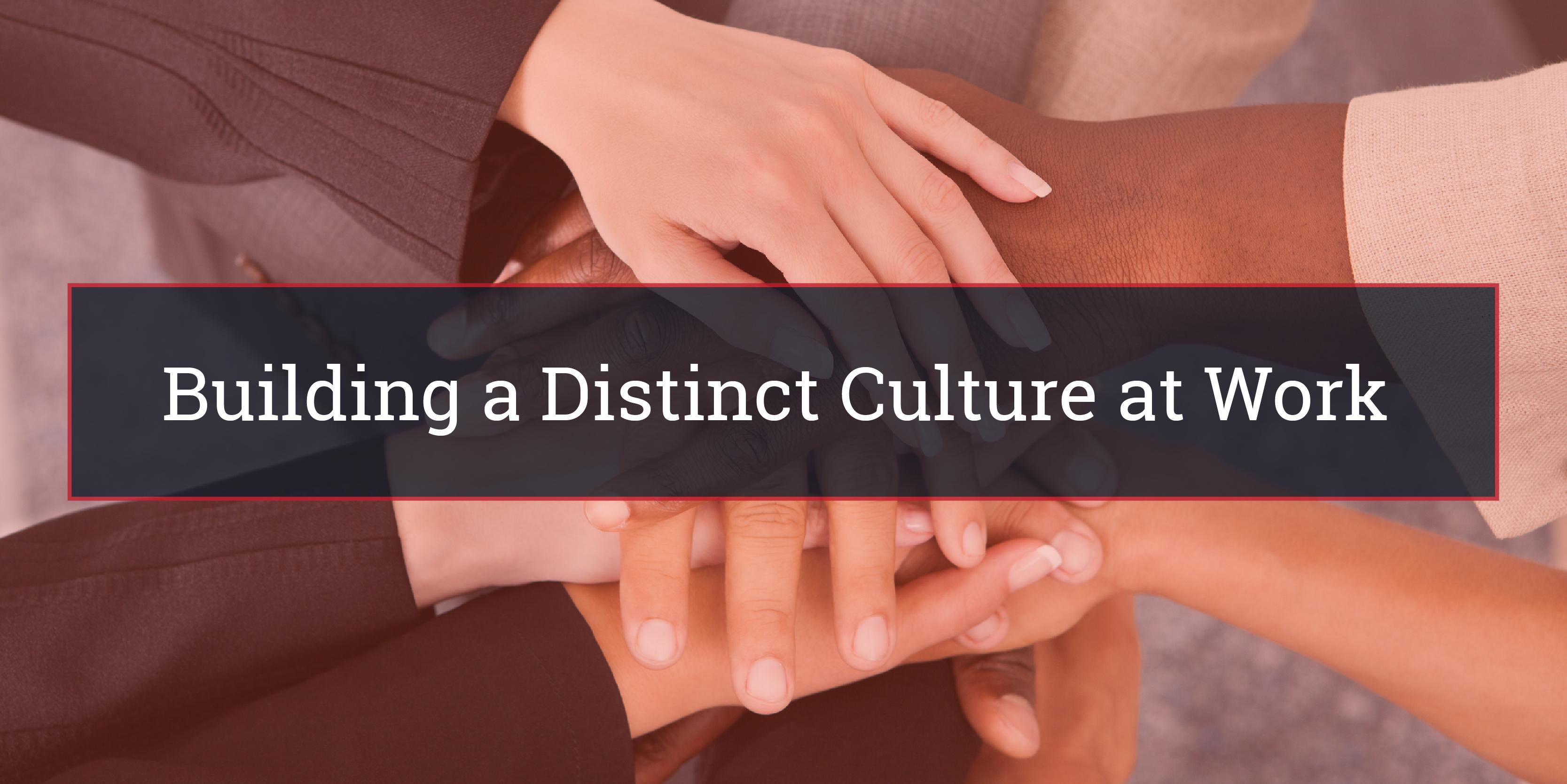 Building a Distinct Culture at Work