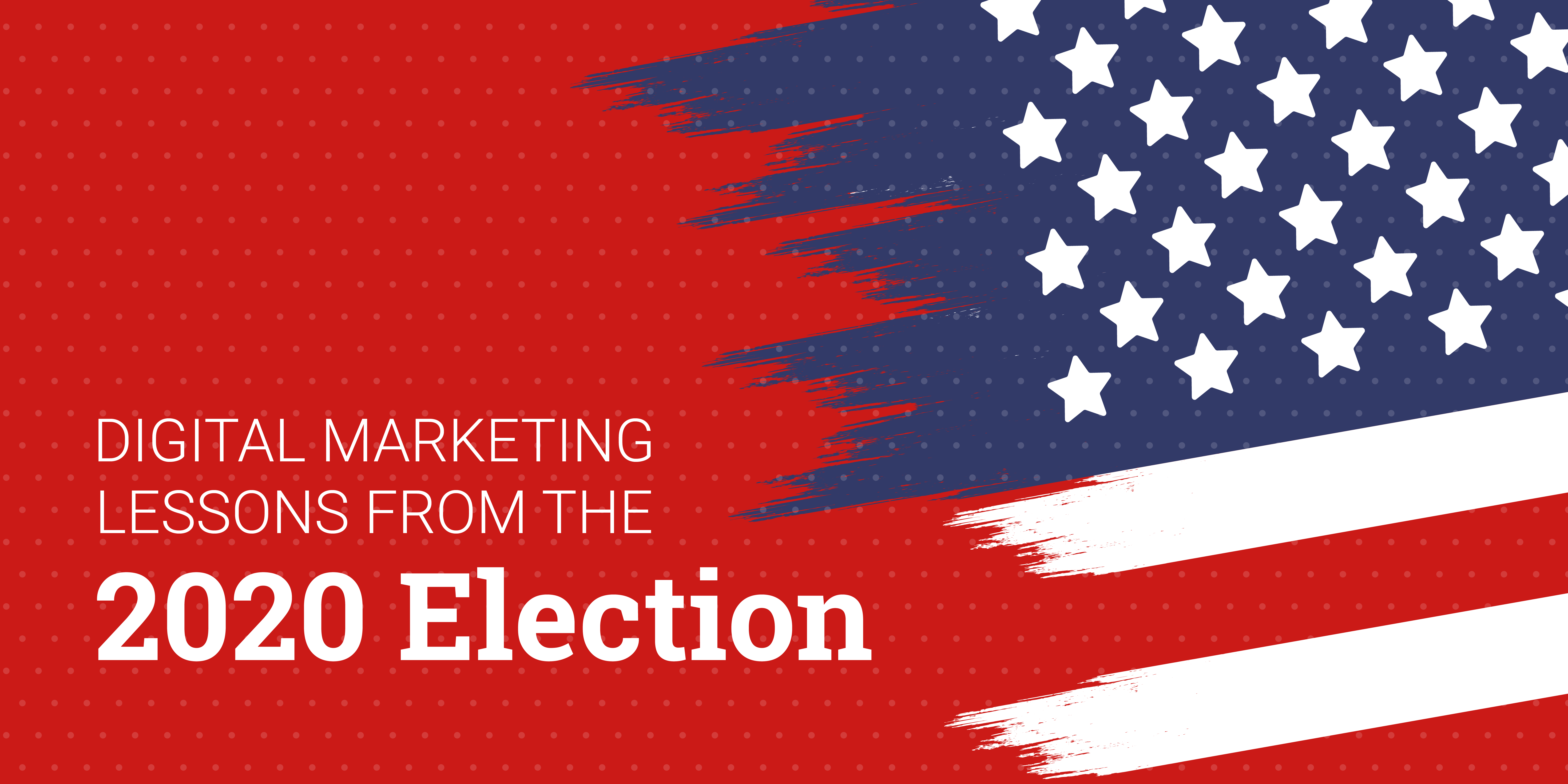 Digital Marketing and the 2020 Election