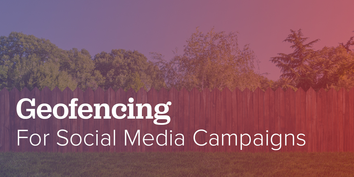 Geofencing for social media campaigns