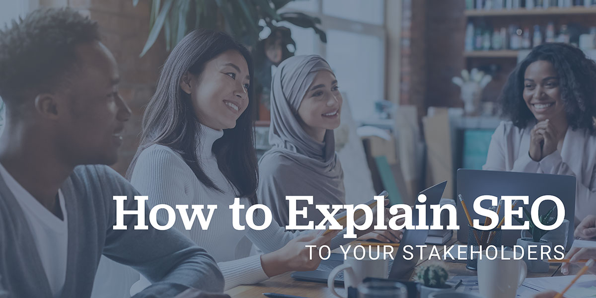 How to Explain SEO To Your Stakeholders