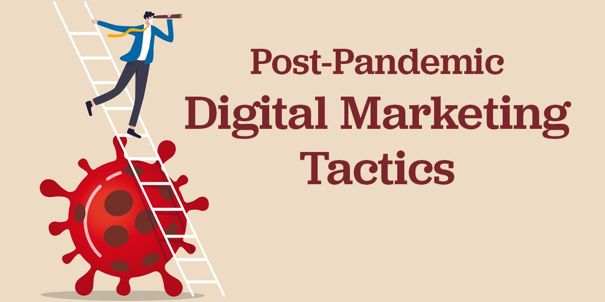 Post-Pandemic Digital Marketing Tactics