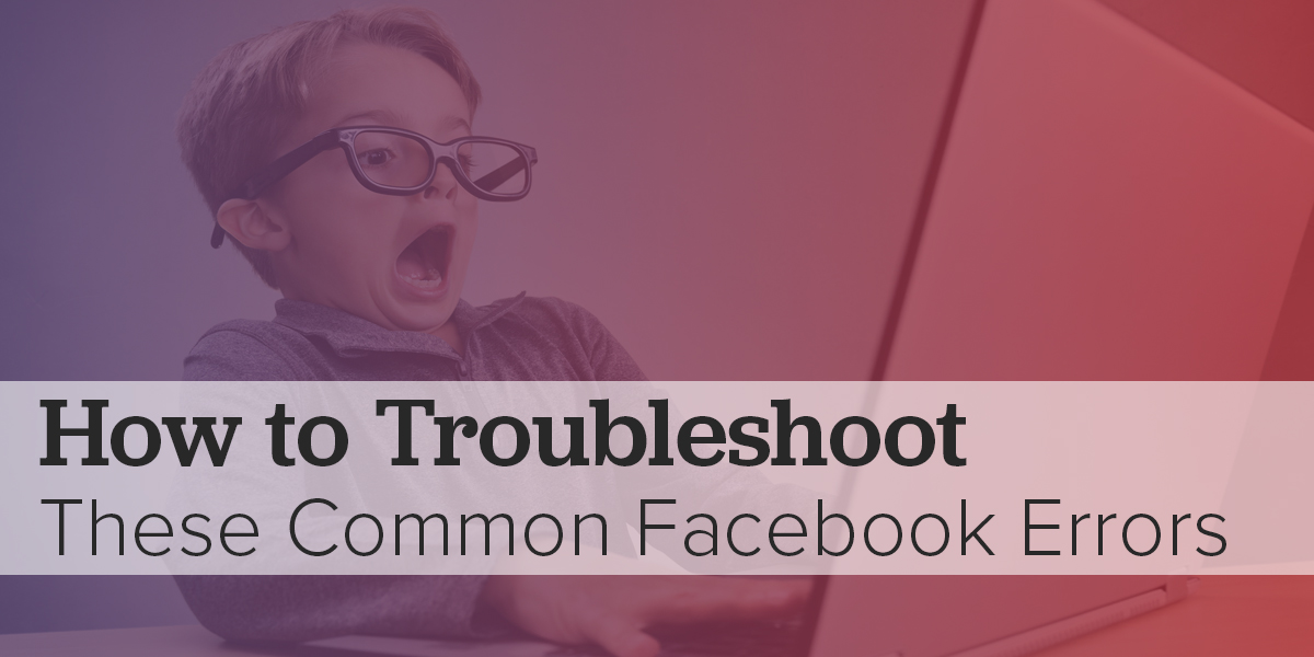 How to Troubleshoot Common Facebook Errors
